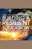 Building a Resilient Tomorrow How to Prepare for the Coming Climate Disruption, Alice C. Hill