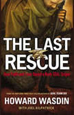 The Last Rescue How Faith and Love Saved a Navy SEAL Sniper, Howard Wasdin