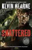 Shattered: The Iron Druid Chronicles, Kevin Hearne