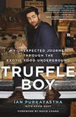 Truffle Boy My Unexpected Journey Through the Exotic Food Underground, Ian Purkayastha