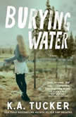 Burying Water, K.A. Tucker