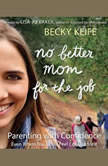 No Better Mom for the Job Parenting with Confidence (Even When You Don't Feel Cut Out for It), Becky Keife