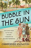 Bubble in the Sun The Florida Boom of the 1920s and How It Brought on the Great Depression, Christopher Knowlton