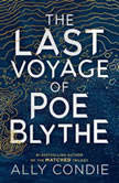 The Last Voyage of Poe Blythe, Ally Condie