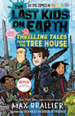 The Last Kids on Earth: Thrilling Tales from the Tree House, Max Brallier