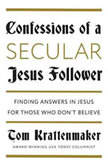 Confessions of a Secular Jesus Follower Finding Answers in Jesus for Those Who Don't Believe, Tom Krattenmaker