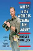 Where in the World Is Osama bin Laden?, Morgan Spurlock