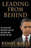 Leading From Behind The Reluctant President and the Advisors Who Decide for Him, Richard Miniter