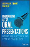 Mastering the Art of Oral Presentations Winning Orals, Speeches, and Stand-Up Presentations, Dan Fulop