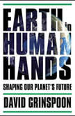 Earth in Human Hands Shaping Our Planet's Future, David Grinspoon