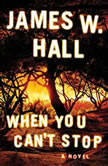 When You Can't Stop, James W. Hall