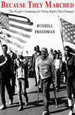 Because They Marched The People's Campaign for Voting Rights that Changed America, Russell Freedman