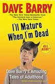 I'll Mature When I'm Dead, Dave Barry