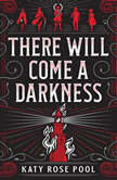 There Will Come a Darkness, Katy Rose Pool