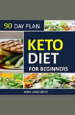 Keto Diet 90 Day Plan for Beginners (2020 Ketogenic Diet Plan), Mary June Smith