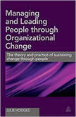 Managing and Leading People Through Organizational Change The Theory and Practice of Sustaining Change Through People, Julie Hodges