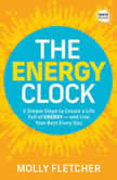 The Energy Clock 3 Simple Steps to Create a Life Full of ENERGY - and Live Your Best Every Day, Molly Fletcher