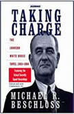 Taking Charge The Johnson White House Tapes 1963 1964, Michael R. Beschloss