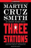 The Three Stations An Arkady Renko Novel, Martin Cruz Smith