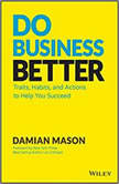 Do Business Better Traits, Habits, & Actions to Help You Succeed, Damian Mason