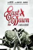 East to the Dawn The Life of Amelia Earhart, Susan Butler