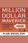 Million Dollar Maverick Forge Your Own Path to Think Differenly, Act Decisively, and Succeed Quickly, Alan Weiss