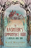 The Raconteur's Commonplace Book, Kate Milford