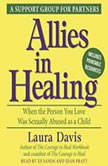 Allies in Healing When the Person You Love Is a Survivor of Child Sexual Abuse, Laura Davis