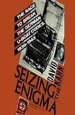 Seizing the Enigma The Race to Break the German U-Boats Codes, 19391943, David Kahn