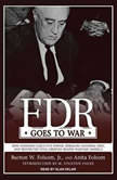 FDR Goes to War How Expanded Executive Power, Spiraling National Debt, and Restricted Civil Liberties Shaped Wartime America, Anita Folsom
