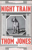 Night Train New and Selected Stories, Thom Jones
