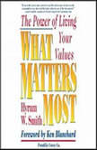What Matters Most The Power of Living Your Values, Hyrum W. Smith