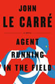 Agent Running in the Field A Novel, John le Carre