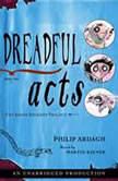 Dreadful Acts The Eddie Dickens Trilogy Book Three, Philip Ardagh