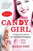 Candy Girl A Year in the Life of an Unlikely Stripper, Diablo Cody