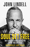 Soul Set Free Why Grace is More Liberating Than You Believe, John Lindell
