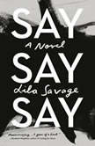 Say Say Say A novel, Lila Savage