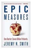 Epic Measures One Doctor. Seven Billion Patients., Jeremy N. Smith