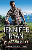 Montana Heat: Escape to You A Montana Heat Novel, Jennifer Ryan