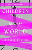 Children of the New World Stories, Alexander Weinstein