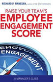Raise Your Team's Employee Engagement Score A Manager's Guide, Richard P. Finnegan
