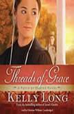Threads of Grace A Patch of Heaven Novel, Kelly Long