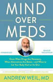 Mind Over Meds Know When Drugs Are Necessary, When Alternatives Are Better – and When to Let Your Body Heal on Its Own, Weil MD