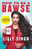 How to Be a Bawse A Guide to Conquering Life, Lilly Singh