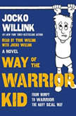 Way of the Warrior Kid From Wimpy to Warrior the Navy SEAL Way, Jocko Willink