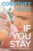 If You Stay The Beautifully Broken Series: Book 1, Courtney Cole