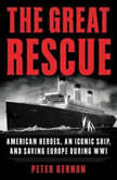 The Great Rescue American Heroes, an Iconic Ship, and the Race to Save Europe in WWI, Peter Hernon