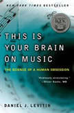 This Is Your Brain on Music The Science of a Human Obsession, Daniel J. Levitin