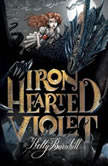 Iron Hearted Violet, Kelly Barnhill
