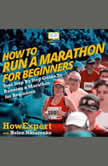 How to Run a Marathon for Beginners Your Step by Step Guide to Running a Marathon for Beginners, HowExpert